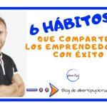 6 Hábitos que comparten los emprendedores con éxito