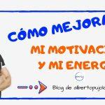 ¿Cómo mejorar mi motivación y mi energía?