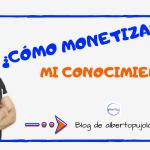 Cómo monetizar tu conocimiento